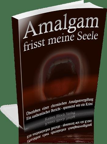 Amalgamvergiftung: Amalgam frisst meine Seele