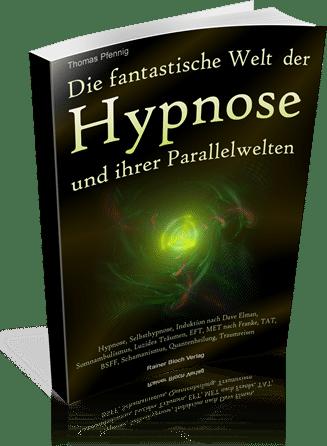 Die fantastische Welt der Hypnose und ihrer Parallelwelten